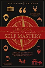 The Book of Self Mastery: Timeless Quotes About Knowing, Changing, and Mastering Yourself Kindle Edition