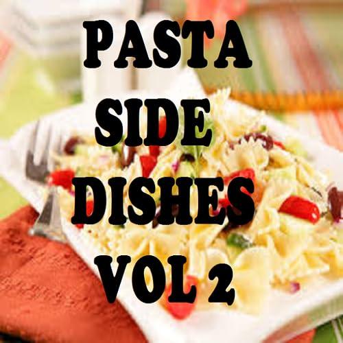 Pasta Side Dishes Cookbook Vol 2