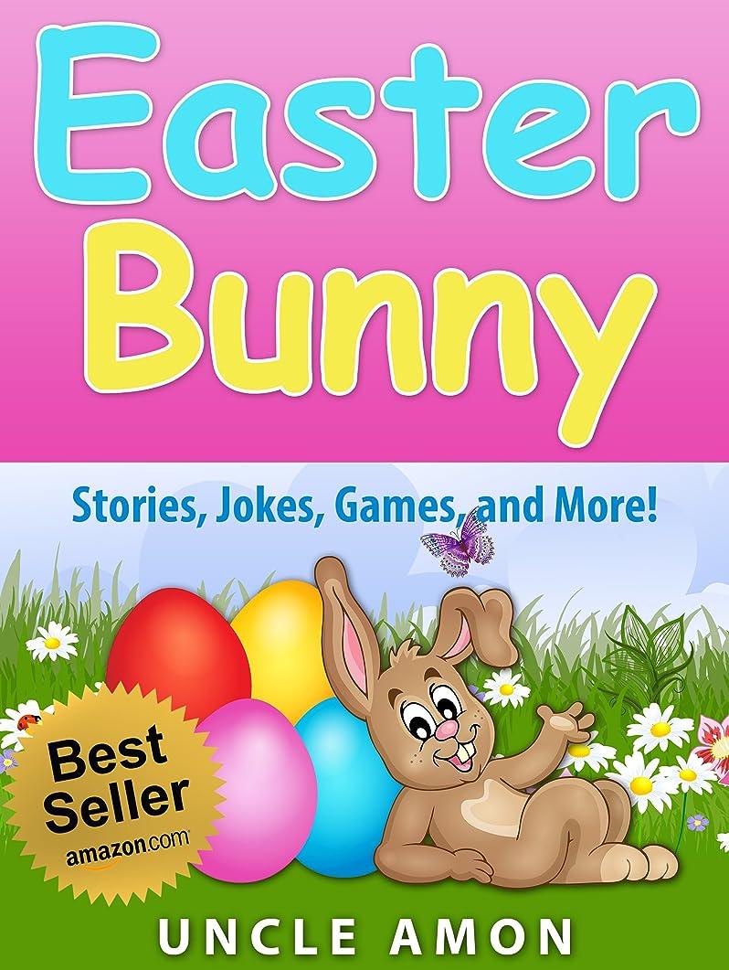 原稿十みがきますEaster Bunny (Easter Story and Activities for Kids): Story, Games, Jokes, and More! (Easter Books for Children) (English Edition)