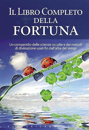 Il libro completo della fortuna (Esoterica e mistero)