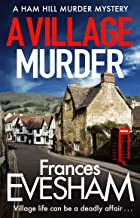 A Village Murder: A brand new cosy crime series from the bestselling author of the Exham-on-Sea Murder Mysteries (The Ham ...