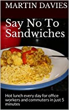 Say No To Sandwiches: Hot lunch every day for office workers and commuters in just 5 minutes
