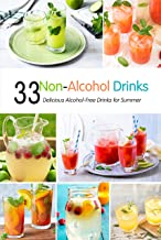 Non-Alcohol Drinks: 33 Delicious Alcohol-Free Drinks for Summer: Guide to Make Your Own Alcohol-Free Drinks Book