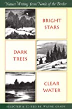 Bright Stars, Dark Trees, Clear Water: Nature Writing from North of the Border (Nonpareil Book)