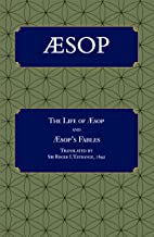 Aesop: The Life of Aesop and Aesop's Fables translated by Sir Roger L'Estrange, 1692. (Carrigboy Classics Book 2)
