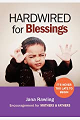 Hardwired for Blessings: Encouragement for Mothers & Fathers Kindle Edition