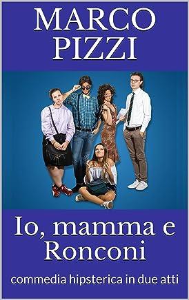 Io, mamma e Ronconi: commedia hipsterica in due atti