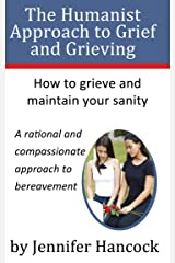 The Humanist Approach to Grief and Grieving Kindle Edition