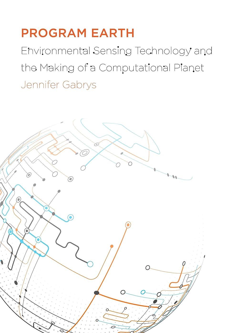 軍活力笑Program Earth: Environmental Sensing Technology and the Making of a Computational Planet (Electronic Mediations Book 49) (English Edition)