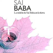 Sai Baba: La misión de Sai Baba en la tierra [Sai Baba: Sai Baba's Mission on Earth]
