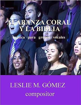 Alabanza Coral y la Biblia: música para grupos vocales (Spanish Edition)