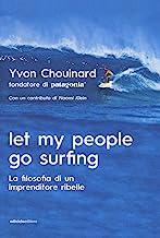 Scaricare Libri Let my people go surfing. La filosofia di un imprenditore ribelle PDF