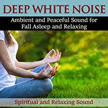 Deep White Noise: Ambient and Peaceful Sound for Fall Asleep and Relaxing
