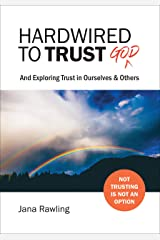 Hardwired to Trust God: And Exploring Trust for Ourselves & Others Kindle Edition