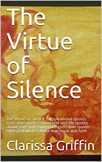 The Virtue of Silence: The Virtue of Silence | inspirational quotes god's love quotes about god and life quotes about god's love and grace god's love quotes bible god quotes about love hope and faith