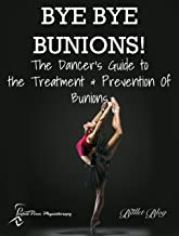 Bye Bye Bunions - The Dancers Guide to the Treatment and Prevention of Bunions (Perfect Form Physio Injury Reports Book 1)