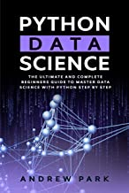 Python Data Science: The Ultimate and Complete Guide for Beginners to Master Data Science with Python Step By Step (Data Science Mastery Book 3) (English Edition)