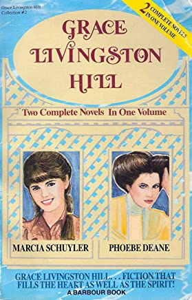 Grace Livingstone Hill: Collection No. 2/Marcia Schuyler, Phoebe Deane