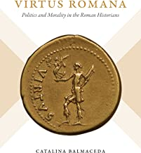 Virtus Romana: Politics and Morality in the Roman Historians (Studies in the History of Greece and Rome)
