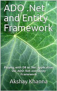 ADO .Net and Entity Framework: Playing with DB in .Net application via: ADO .Net and Entity Framework (4) (English Edition)