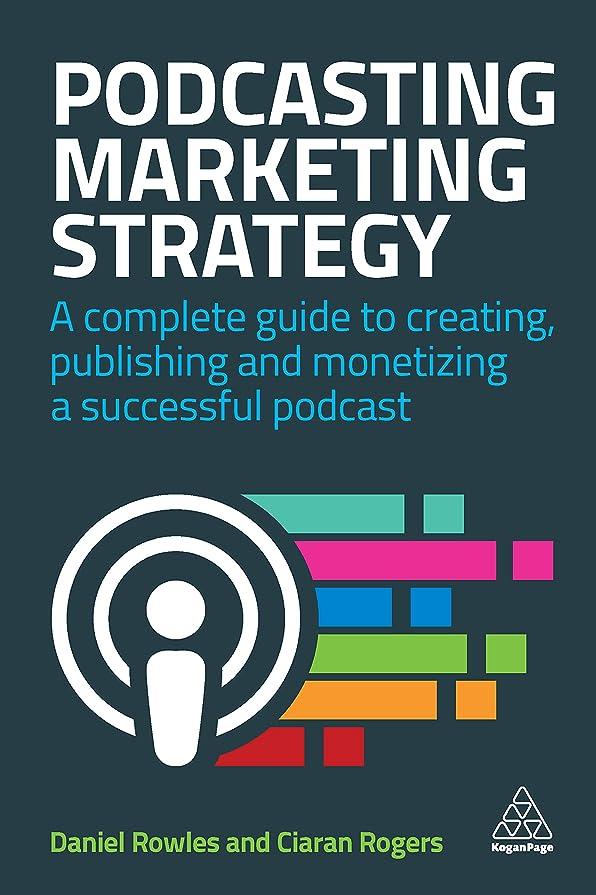 下に米国ゾーンPodcasting Marketing Strategy: A Complete Guide to Creating, Publishing and Monetizing a Successful Podcast (English Edition)