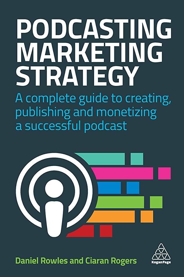 手伝う海峡役に立たないPodcasting Marketing Strategy: A Complete Guide to Creating, Publishing and Monetizing a Successful Podcast (English Edition)
