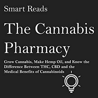 The Cannabis Pharmacy: Grow Cannabis, Make Hemp Oil, and Know the Difference between THC, CBD and the Medical Benefits of Cannabinoids