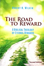 The Road to Reward: A Biblical Theology of Eternal Rewards (Second Edition)