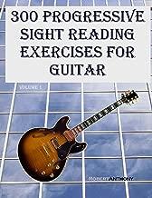 300 Progressive Sight Reading Exercises for Guitar (300 Sight Reading Exercises for Guitar Book 1)