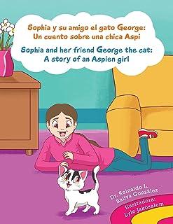 Sophia Y Su Amigo El Gato George/ Sophia and Her Friend George the Cat: Un Cuento Sobre Una Chica Aspi/A Story of an Aspie...