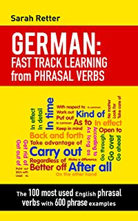 GERMAN: FAST TRACK LEARNING from PHRASAL VERBS: The 100 most used English phrasal verbs with 600 phrase examples.