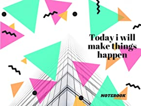 Today i will make things happen : Lined Notebook (6 x 9)  in size. 110 pages in quantity