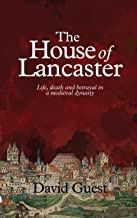 The House of Lancaster: Life, death and betrayal in a medieval dynasty