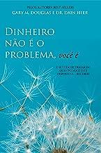 Dinheiro não é o problema, você é (Portuguese Edition)