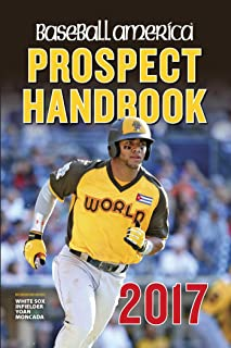 Baseball America 2017 Prospect Handbook: Rankings and Reports of the Best Young Talent in Baseball (1)