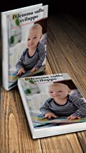 Dilemma sullo sviluppo: : Uno sguardo alle fasi di sviluppo dell'infanzia (Italian Edition)