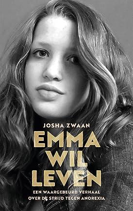 Emma wil leven: Een waargebeurd verhaal over de strijd tegen anorexia