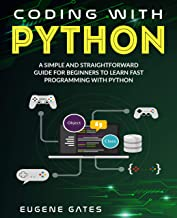 Coding with Python: A Simple And Straightforward Guide For Beginners To Learn Fast Programming With Python (Programming fo...