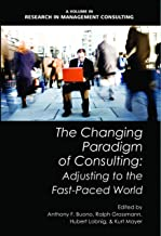 The Changing Paradigm of Consulting: Adjusting to the Fast-Paced World (Research in Management Consulting Book 13)