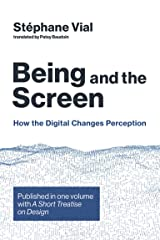 Being and the Screen: How the Digital Changes Perception. Published in one volume with A Short Treatise on Design (Design Thinking, Design Theory) (English Edition) Format Kindle