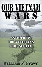 Our Vietnam Wars: Vol 1: as told by 100 veterans who served