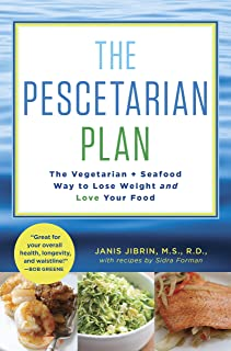 The Pescetarian Plan: The Vegetarian + Seafood Way to Lose Weight and Love Your Food: A Cookbook