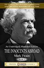 INNOCENTS ABROAD BY MARK TWAIN (Illustrated, Unabridged Edition): The Great Pleasure Excursion through the Europe and Holy Land (Mark Twain Novel Series Book I)