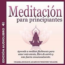 Meditación para principiantes [Meditation for Beginners]: Aprende a meditar fácilmente para estar más atento, libre de est...