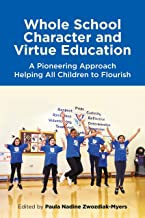 Whole School Character and Virtue Education: A Pioneering Approach Helping All Children to Flourish