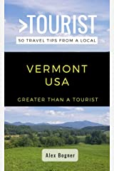 GREATER THAN A TOURIST-VERMONT USA: 50 Travel Tips from a Local (Greater Than a Tourist United States Book 46) Kindle Edition