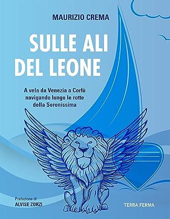 Sulle ali del leone: a vela da Venezia a Corfù navigando lungo le rotte della Serenissima