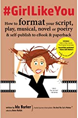 #GirlLikeYou: How to format your script, play, musical, novel or poetry and self-publish to ebook and paperback Kindle Edition