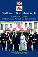 William Jelks Cabaniss, Jr.: Crossing Lines in His Business, Political, and Diplomatic Life