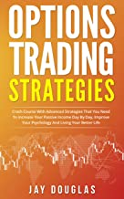 Options Trading Strategies: Crash Course with Advanced Strategies that You need to increase your PASSIVE INCOME day by day, improve your psychology and living your BETTER LIFE